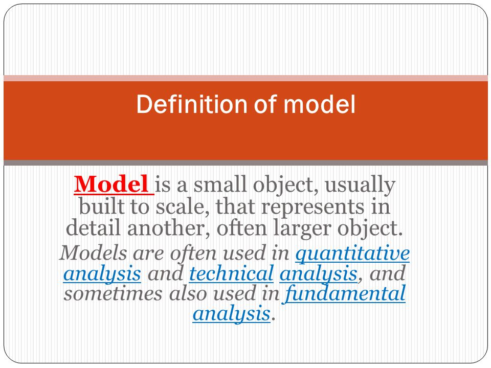 Model is a small object, usually built to scale, that represents in detail another, often larger object.