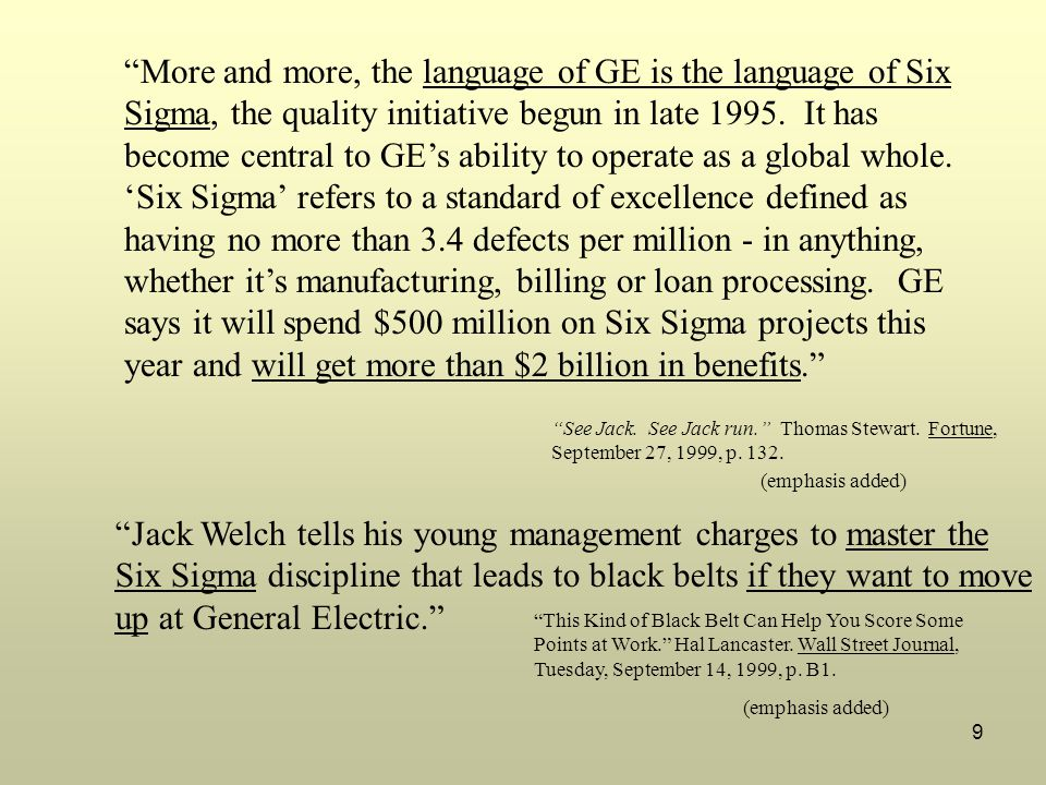 9 More and more, the language of GE is the language of Six Sigma, the quality initiative begun in late 1995.