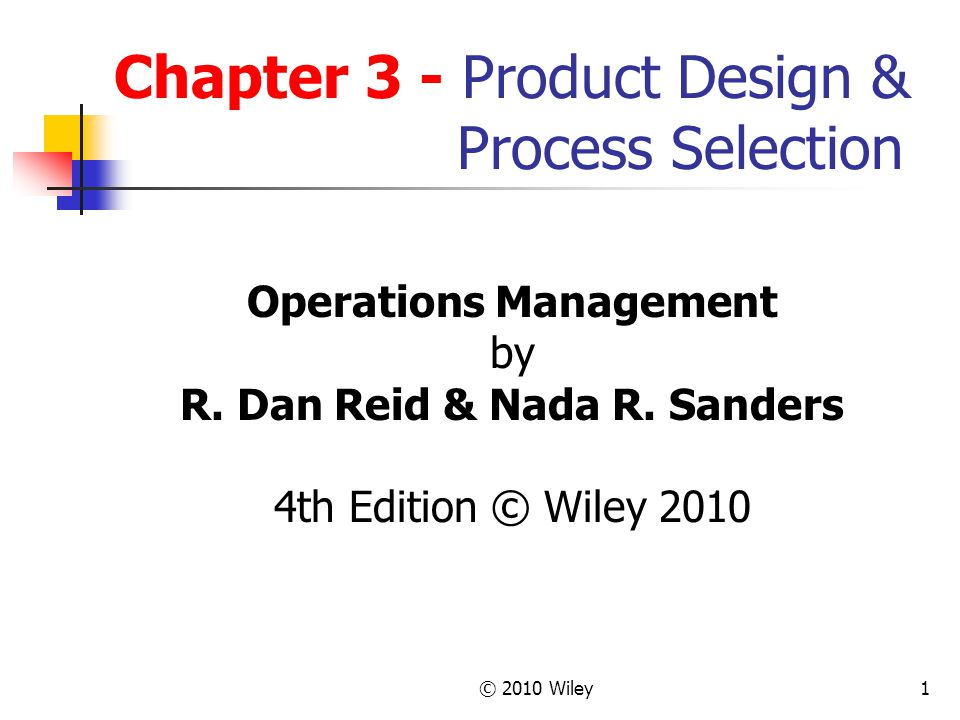 © 2010 Wiley1 Chapter 3 - Product Design & Process Selection Operations Management by R.