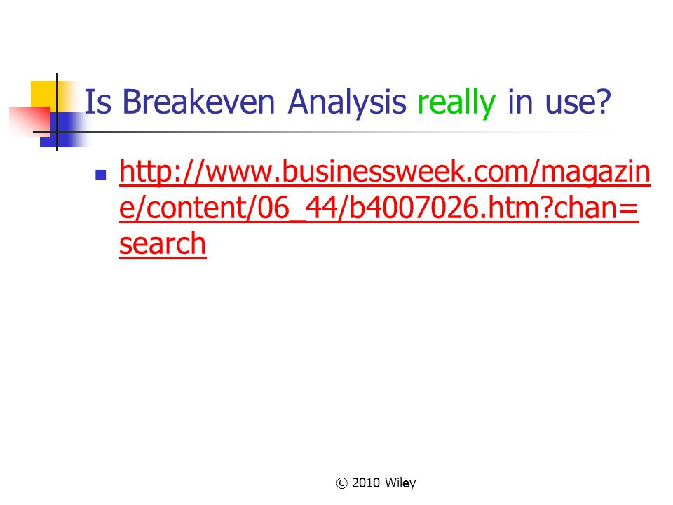 © 2010 Wiley Is Breakeven Analysis really in use.