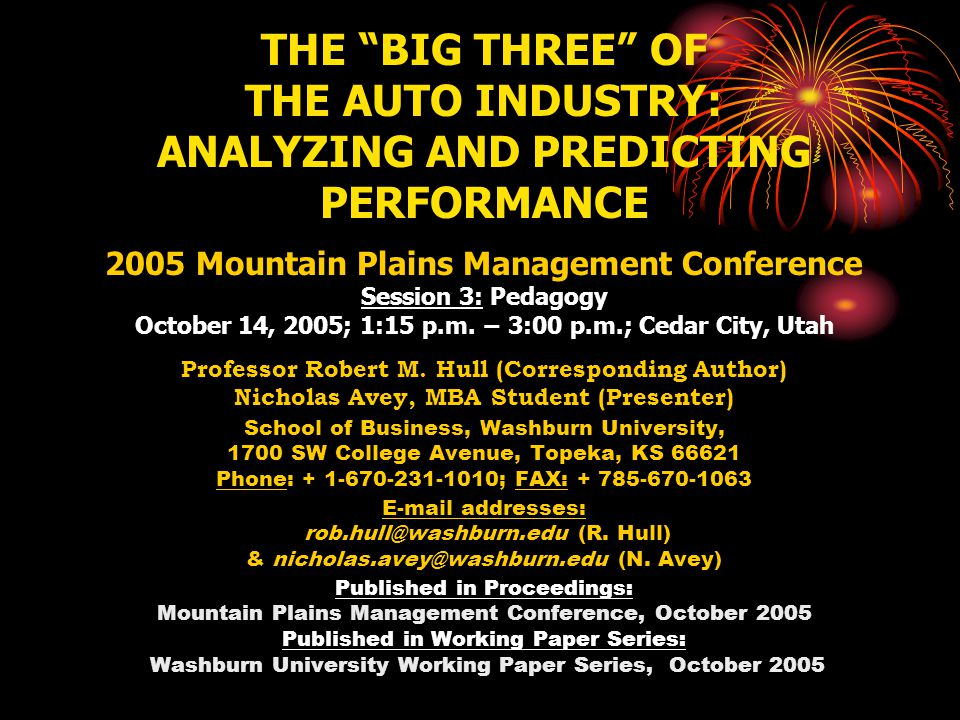 THE BIG THREE OF THE AUTO INDUSTRY: ANALYZING AND PREDICTING PERFORMANCE 2005 Mountain Plains Management Conference Session 3: Pedagogy October 14, 2005; 1:15 p.m.