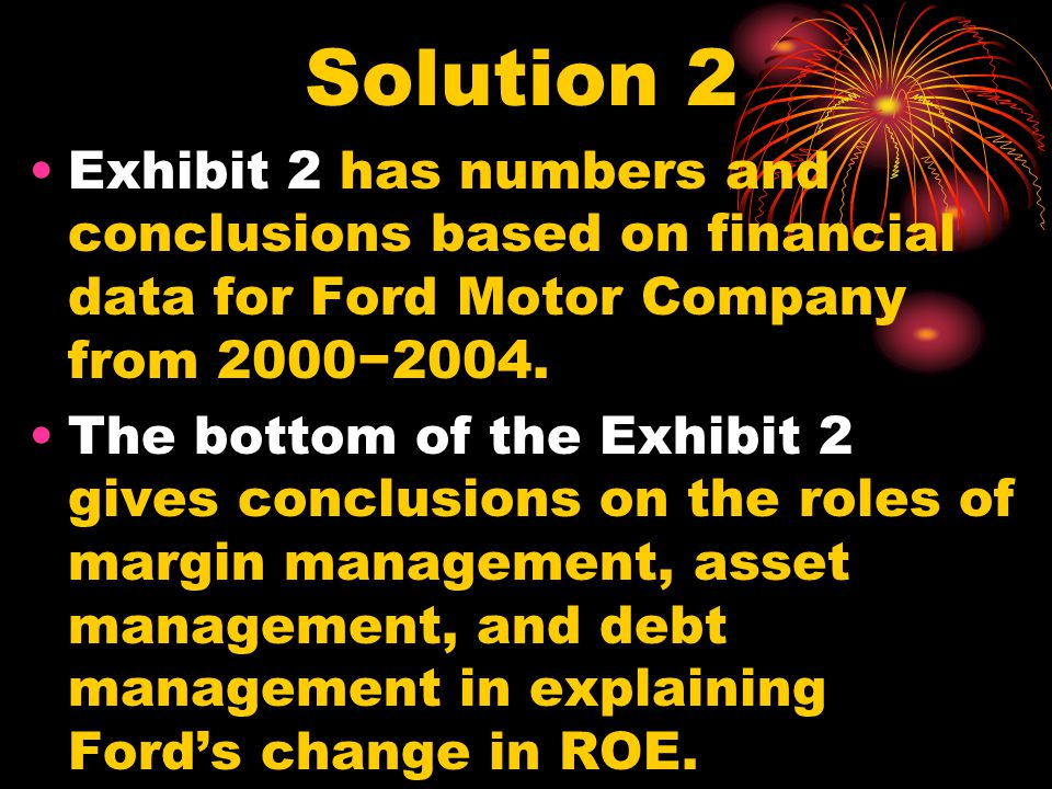 QUESTION 2 Using the DuPont Model flow chart provided, perform a DuPont ratio analysis of the Ford Motor Co.
