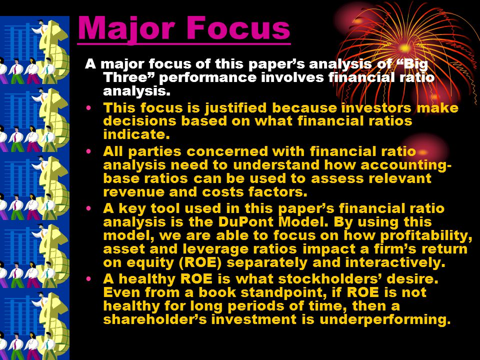 Major Focus A major focus of this paper's analysis of Big Three performance involves financial ratio analysis.