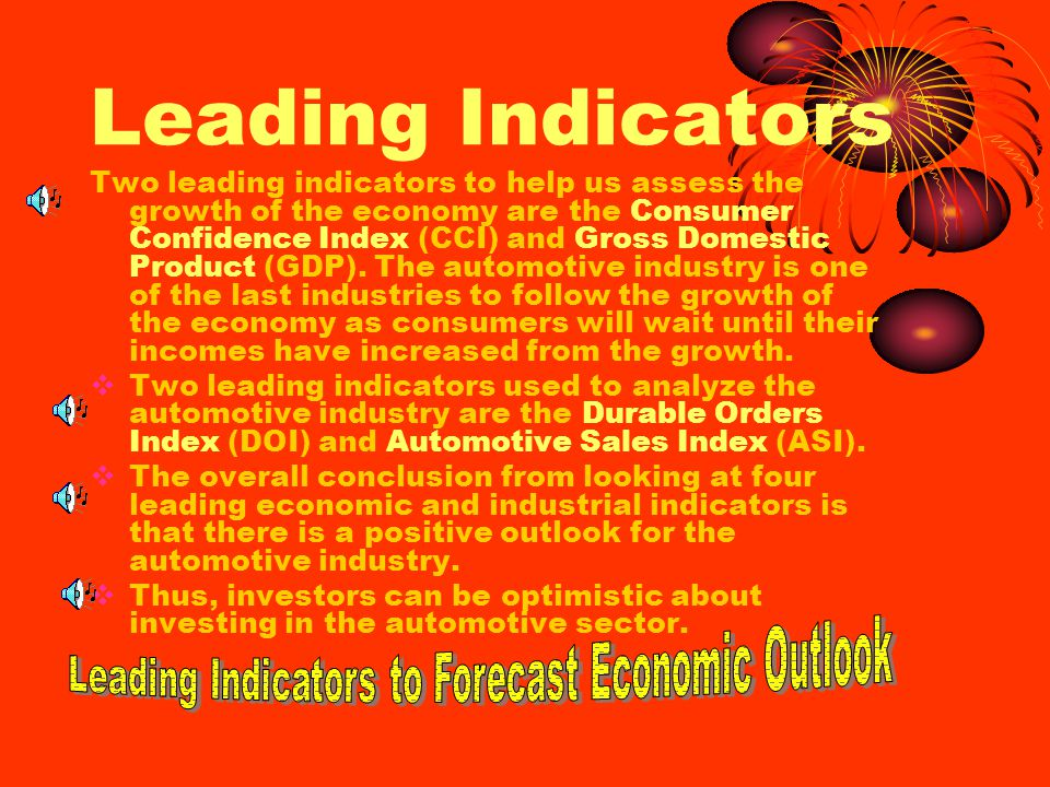 Leading Indicators Two leading indicators to help us assess the growth of the economy are the Consumer Confidence Index (CCI) and Gross Domestic Product (GDP).