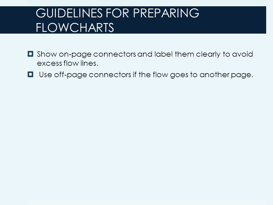 GUIDELINES FOR PREPARING FLOWCHARTS  Show on-page connectors and label them clearly to avoid excess flow lines.