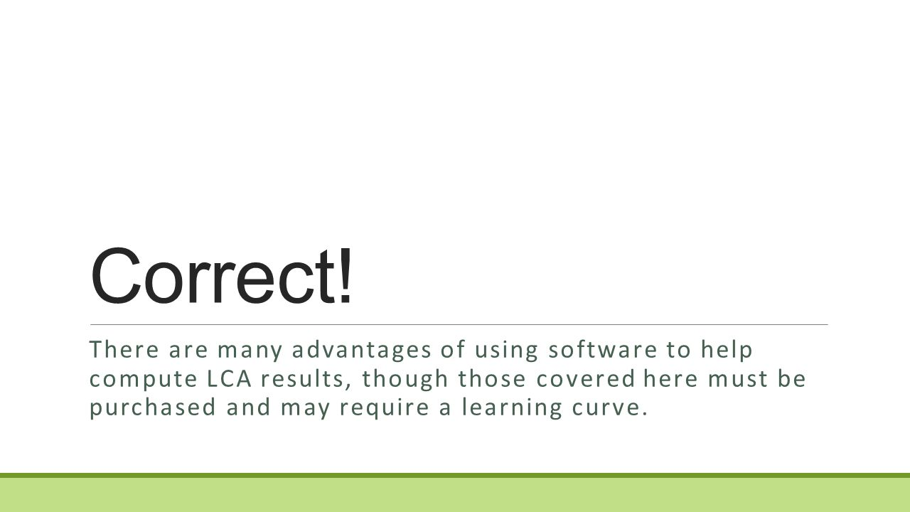 Which of these can be an advantage of using software to handle an LCA over doing one by hand.