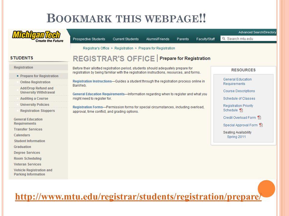B OOKMARK THIS WEBPAGE !! http://www.mtu.edu/registrar/students/registration/prepare/