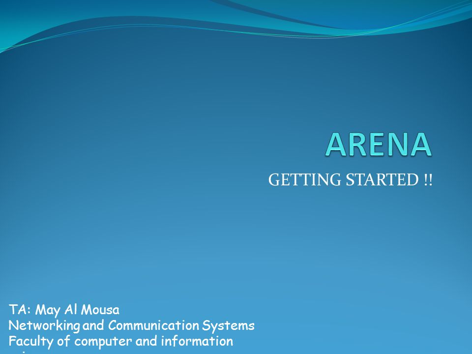 GETTING STARTED !! TA: May Al Mousa Networking and Communication Systems Faculty of computer and information science