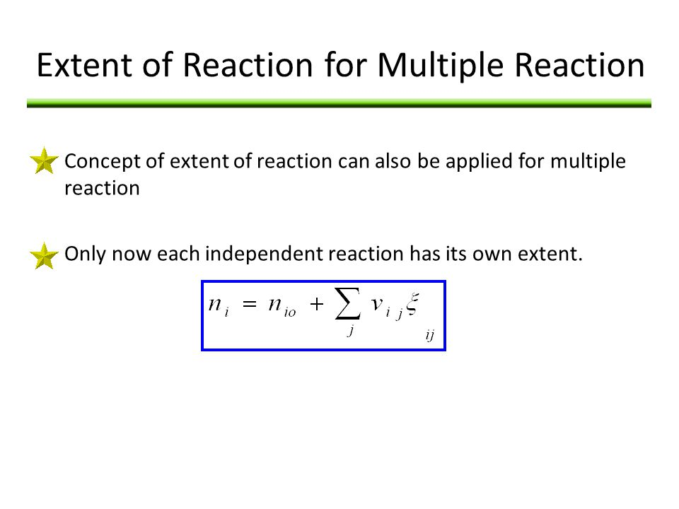 Extent of Reaction for Multiple Reaction Concept of extent of reaction can also be applied for multiple reaction Only now each independent reaction ha