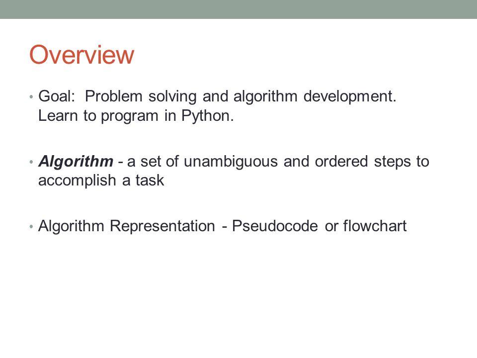 Overview Goal: Problem solving and algorithm development.