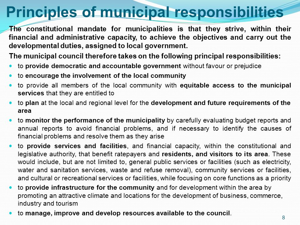 Principles of municipal responsibilities The constitutional mandate for municipalities is that they strive, within their financial and administrative capacity, to achieve the objectives and carry out the developmental duties, assigned to local government.