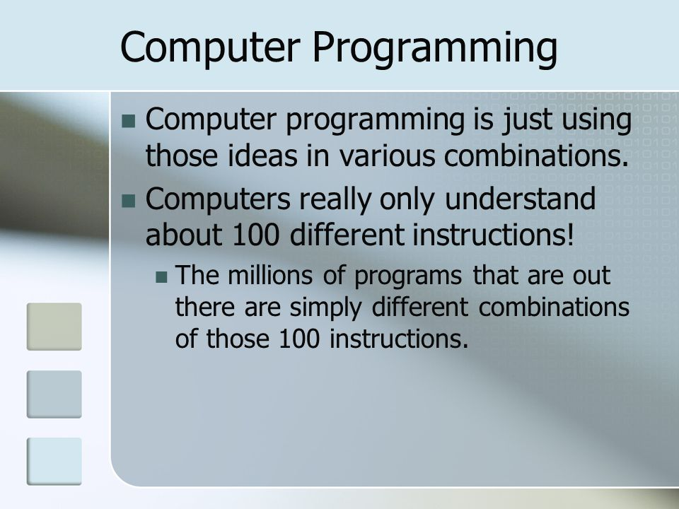 Computer Programming Computer programming is just using those ideas in various combinations.