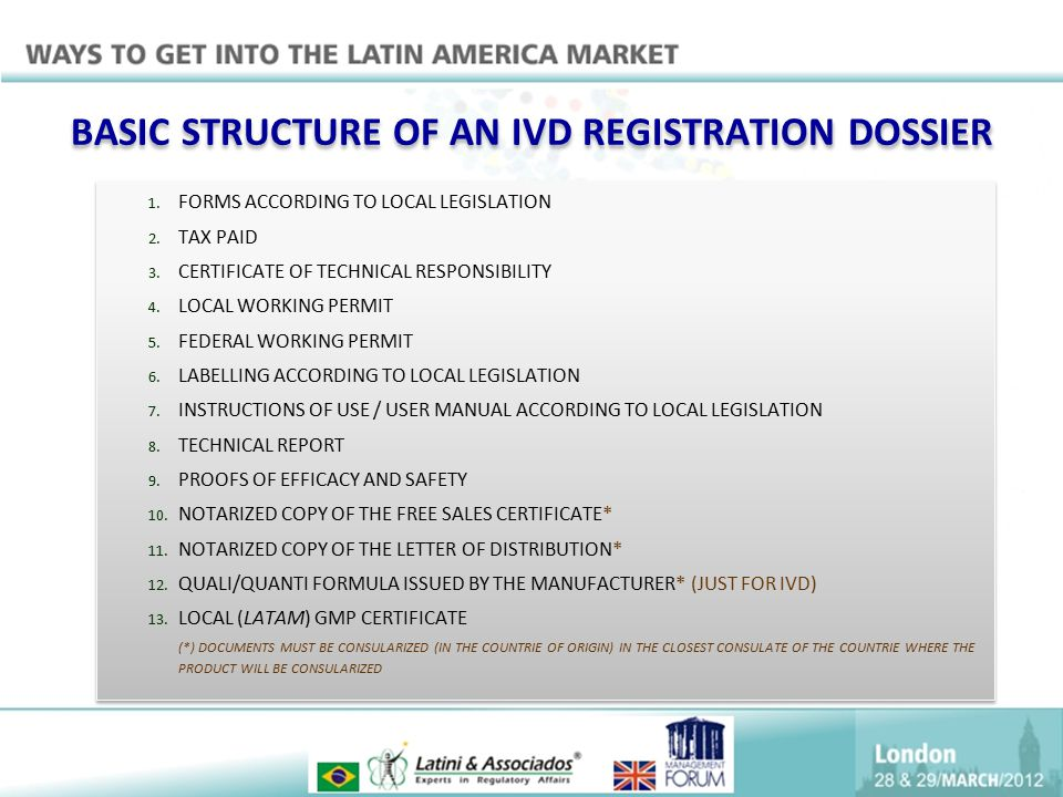 BASIC STRUCTURE OF AN IVD REGISTRATION DOSSIER 1. FORMS ACCORDING TO LOCAL LEGISLATION 2. TAX PAID 3. CERTIFICATE OF TECHNICAL RESPONSIBILITY 4. LOCAL