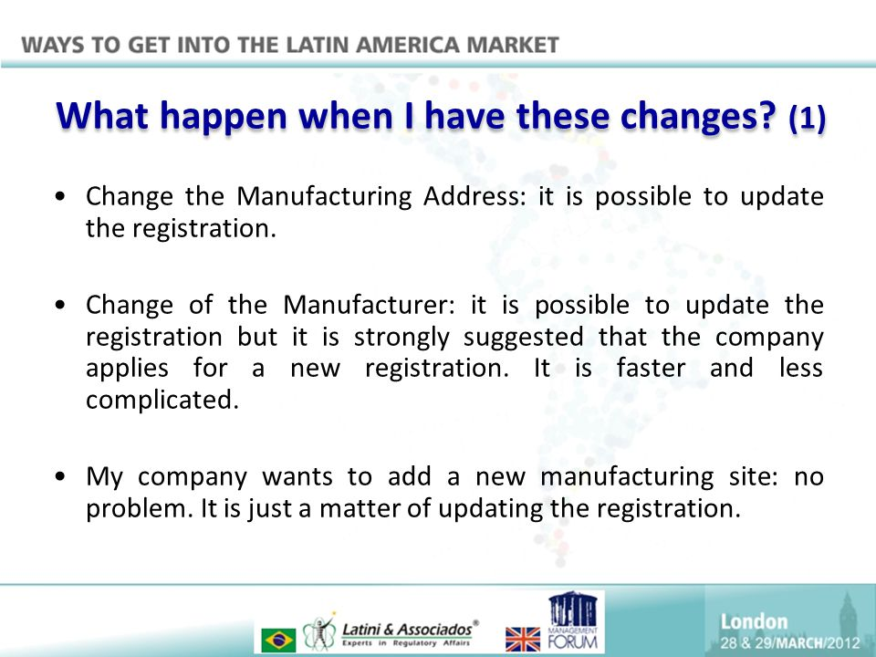 What happen when I have these changes? (1) Change the Manufacturing Address: it is possible to update the registration. Change of the Manufacturer: it