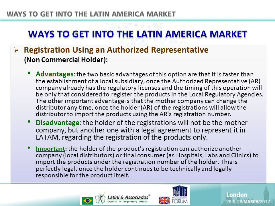WAYS TO GET INTO THE LATIN AMERICA MARKET  Registration Using an Authorized Representative (Non Commercial Holder): Advantages : the two basic advant