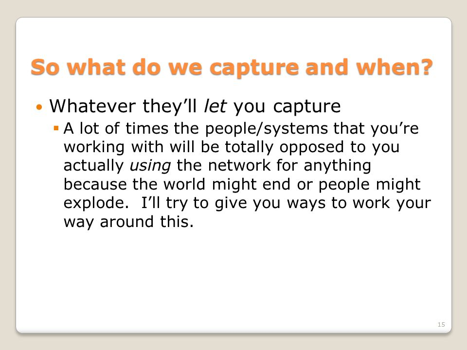 So what do we capture and when.