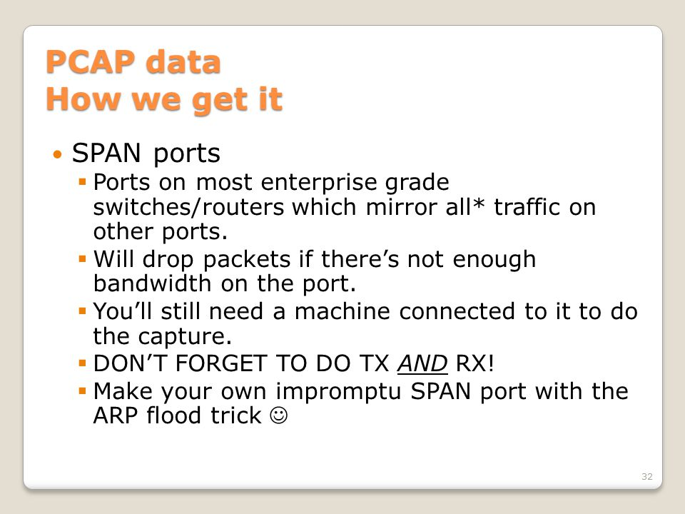 PCAP data How we get it SPAN ports  Ports on most enterprise grade switches/routers which mirror all* traffic on other ports.