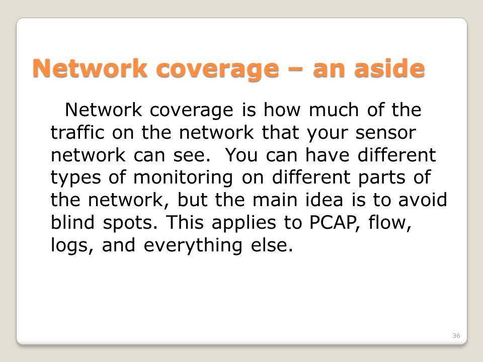 Network coverage – an aside Network coverage is how much of the traffic on the network that your sensor network can see.