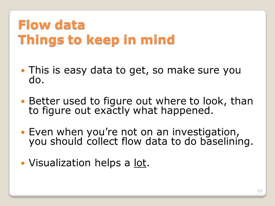 Flow data Things to keep in mind This is easy data to get, so make sure you do.