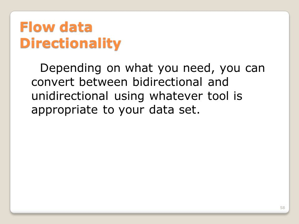 Flow data Directionality Depending on what you need, you can convert between bidirectional and unidirectional using whatever tool is appropriate to yo