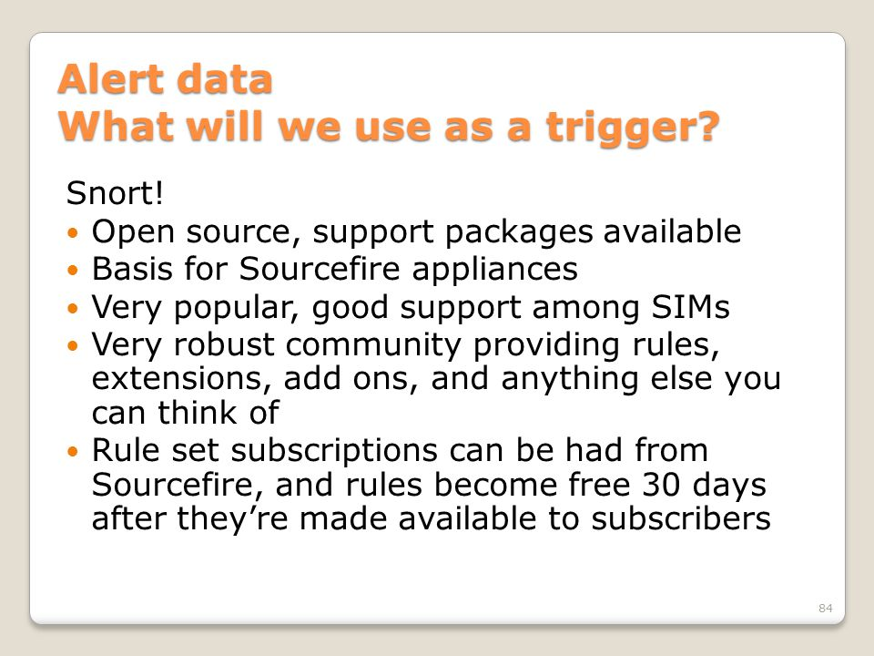 Alert data What will we use as a trigger. Snort.