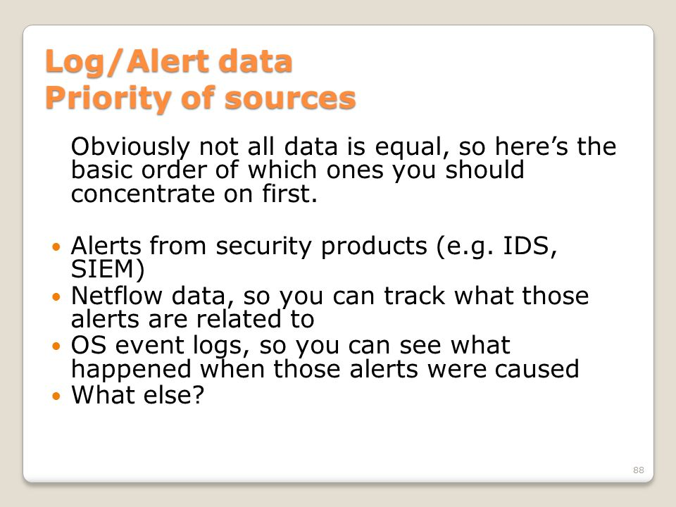 Log/Alert data Priority of sources Obviously not all data is equal, so here's the basic order of which ones you should concentrate on first. Alerts fr
