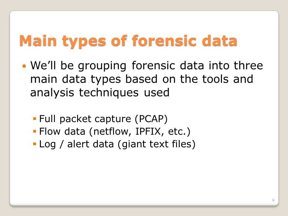PCAP data Generating flow and alert data Useful when someone hands you a big wad of PCAP and you have no other data Can be done when you've got data from before you fielded your flow monitoring or alert generating apps (IDS, firewall, etc.) Makes analysis of large data sets easier since it's faster to look at coarse grained data.