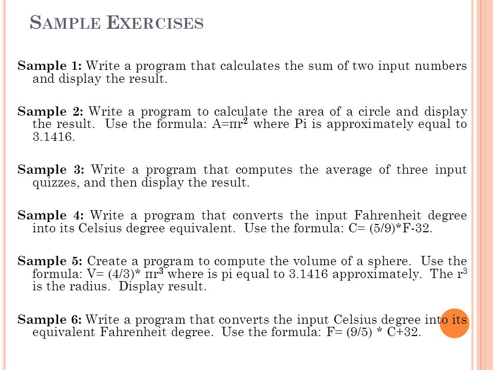 S AMPLE E XERCISES Sample 1: Write a program that calculates the sum of two input numbers and display the result.