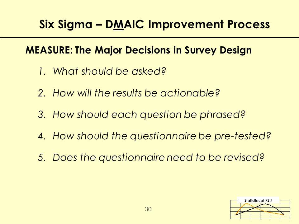 Σtatistics αt KΣU 30 MEASURE: The Major Decisions in Survey Design 1.What should be asked.