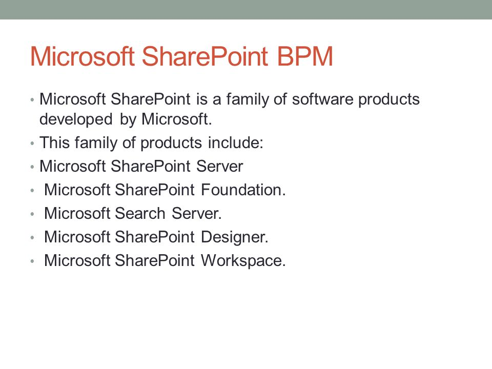 Microsoft SharePoint BPM Microsoft SharePoint is a family of software products developed by Microsoft.