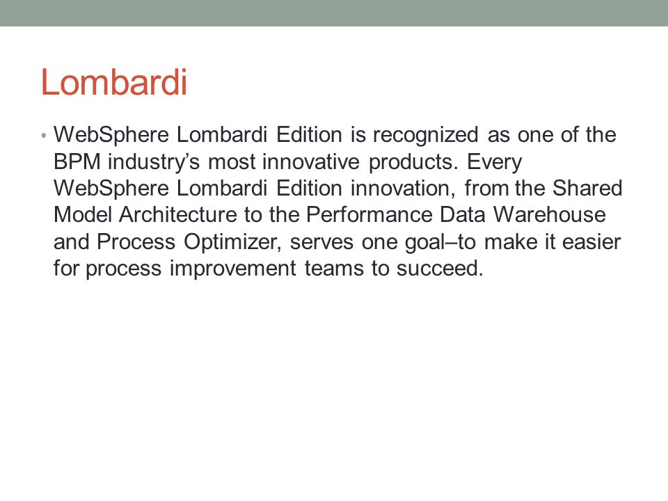 Lombardi WebSphere Lombardi Edition is recognized as one of the BPM industry's most innovative products.