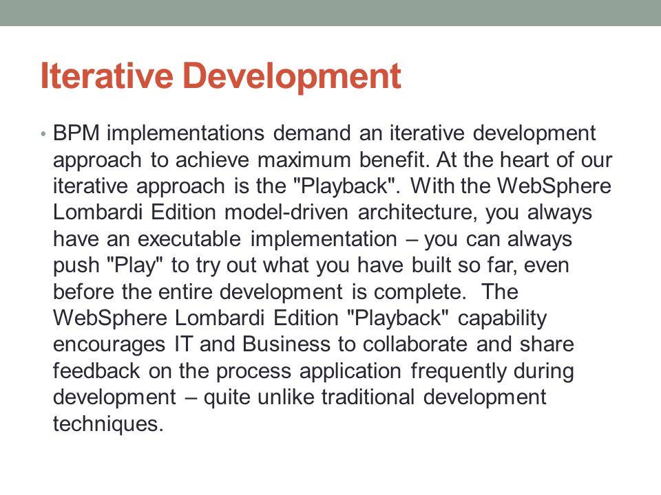 Iterative Development BPM implementations demand an iterative development approach to achieve maximum benefit.