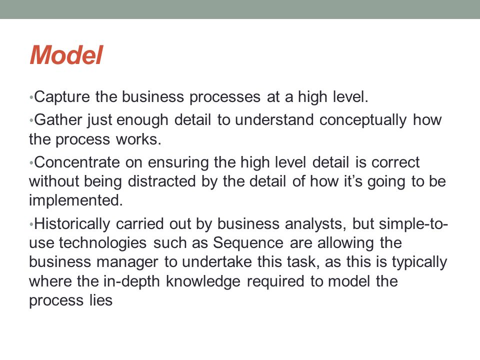 Model Capture the business processes at a high level.