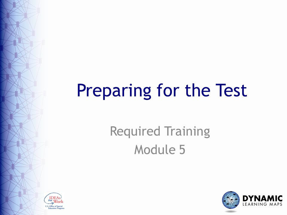 Preparing for the Test Required Training Module 5