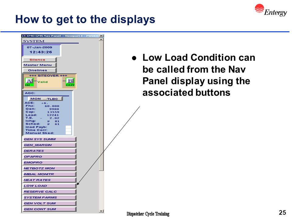 25 How to get to the displays l Low Load Condition can be called from the Nav Panel display using the associated buttons