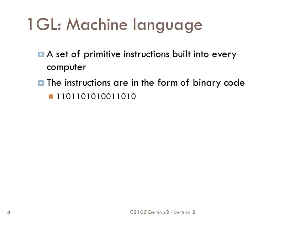 Programming Languages  First-generation: Machine language  Second-generation: Assembly language  Third-generation: High-level language  Fourth-generation  (Fifth-generation) CS105 Section 2 - Lecture 8 3