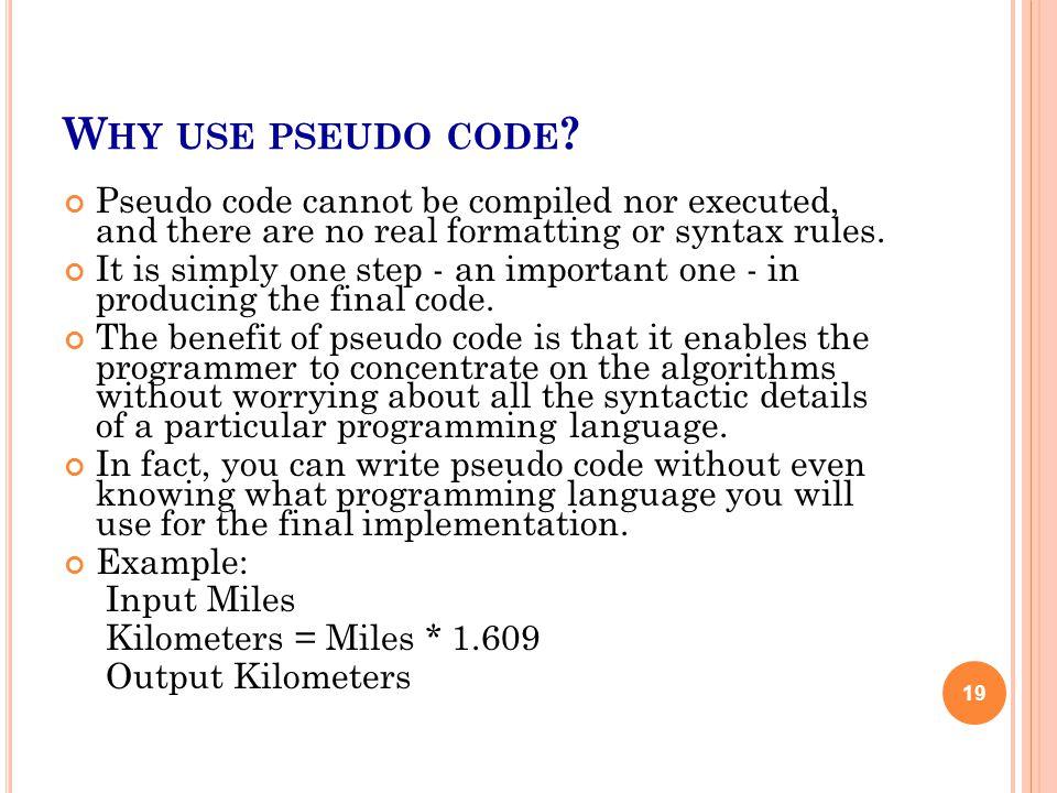 W HY USE PSEUDO CODE .