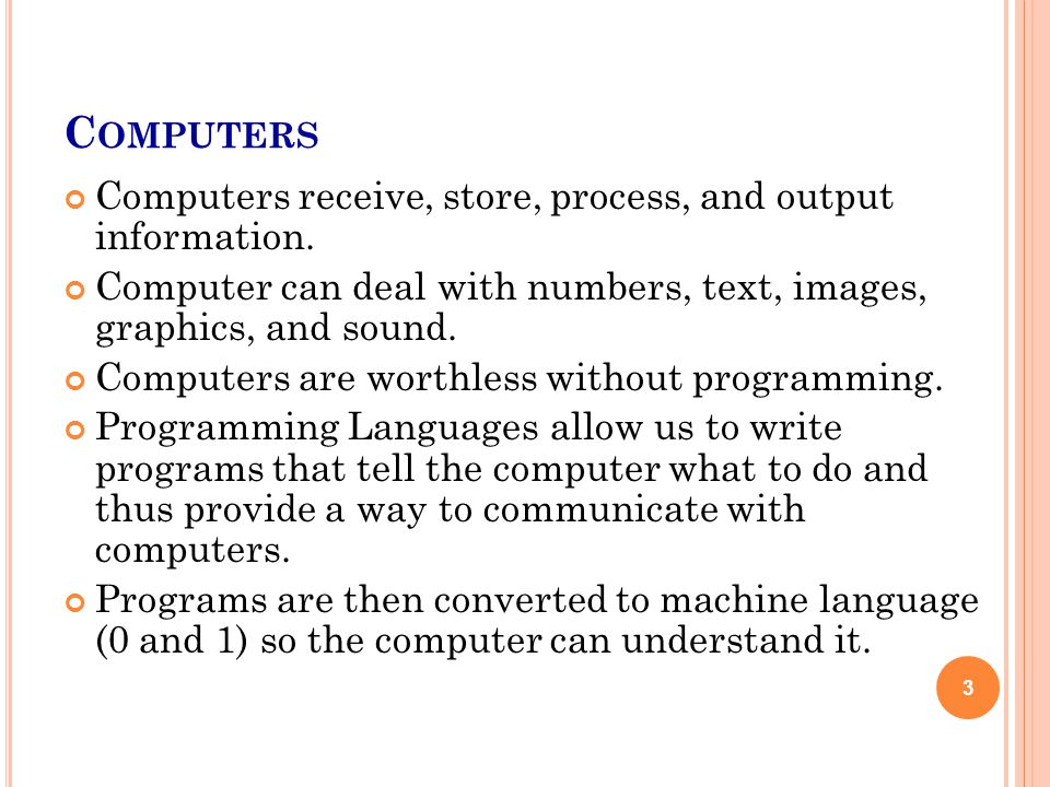 C OMPUTERS Computers receive, store, process, and output information.
