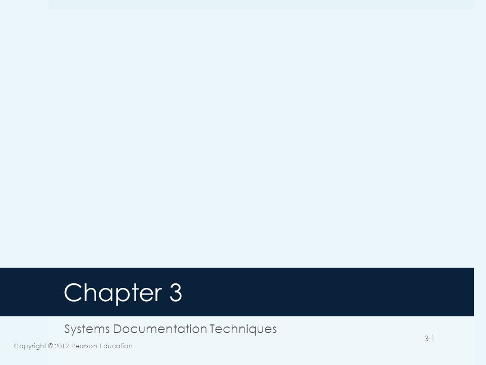 Chapter 3 Systems Documentation Techniques Copyright © 2012 Pearson Education 3-1