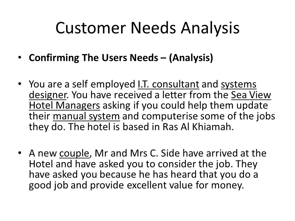 Customer Needs Analysis Confirming The Users Needs – (Analysis) You are a self employed I.T. consultant and systems designer. You have received a lett