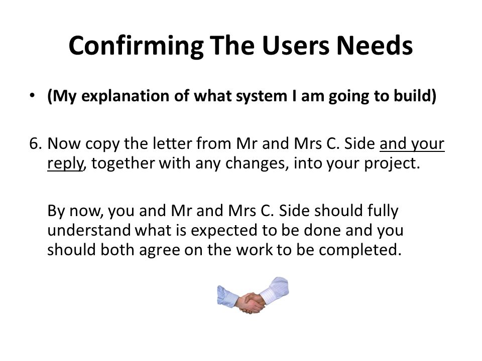 Confirming The Users Needs (My explanation of what system I am going to build) 6.Now copy the letter from Mr and Mrs C.