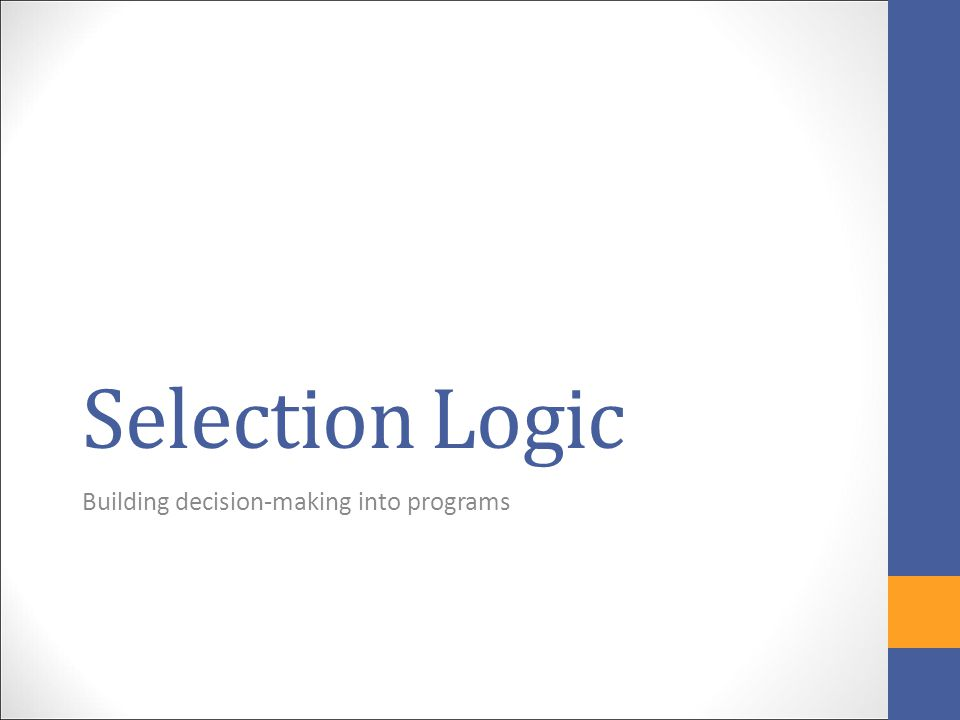 Selection Logic Building decision-making into programs