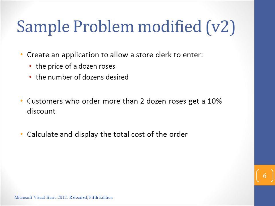 Sample Problem modified (v2) Create an application to allow a store clerk to enter: the price of a dozen roses the number of dozens desired Customers