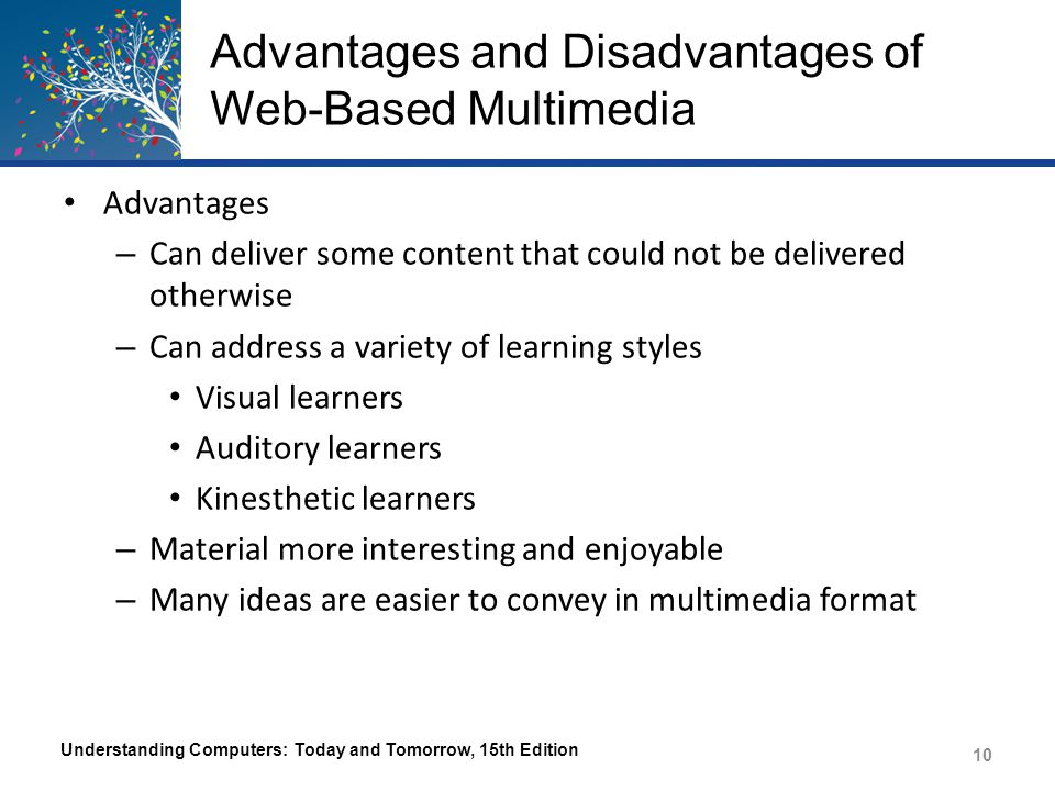 Advantages and Disadvantages of Web-Based Multimedia Advantages – Can deliver some content that could not be delivered otherwise – Can address a varie