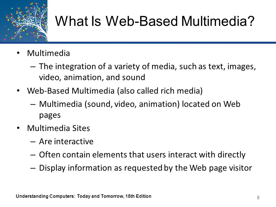 What Is Web-Based Multimedia? Multimedia – The integration of a variety of media, such as text, images, video, animation, and sound Web-Based Multimed