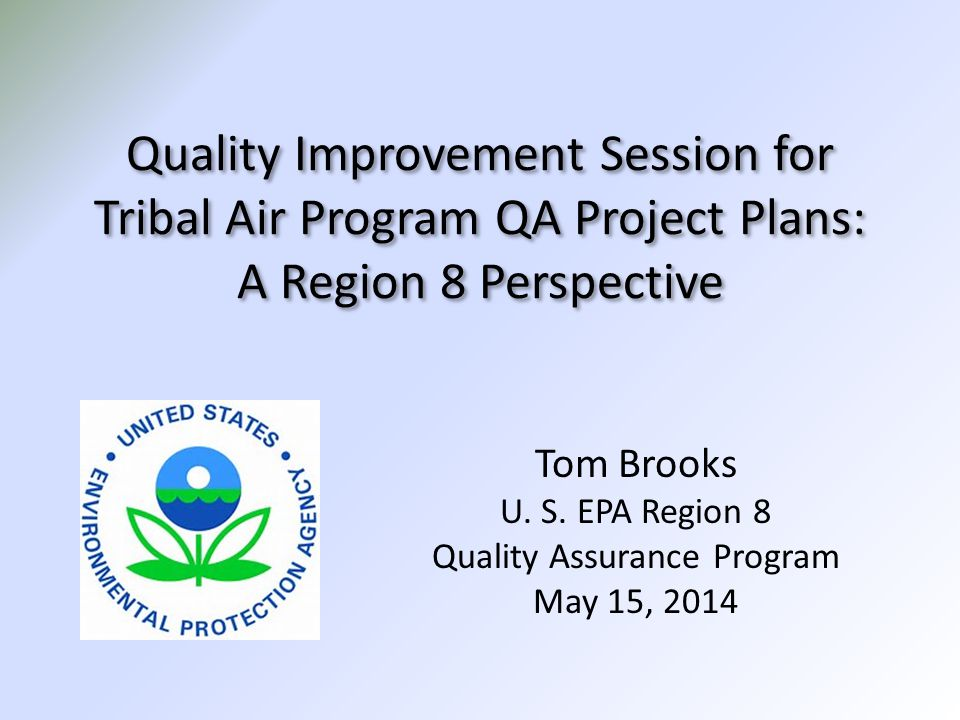 Quality Improvement Session for Tribal Air Program QA Project Plans: A Region 8 Perspective Tom Brooks U.