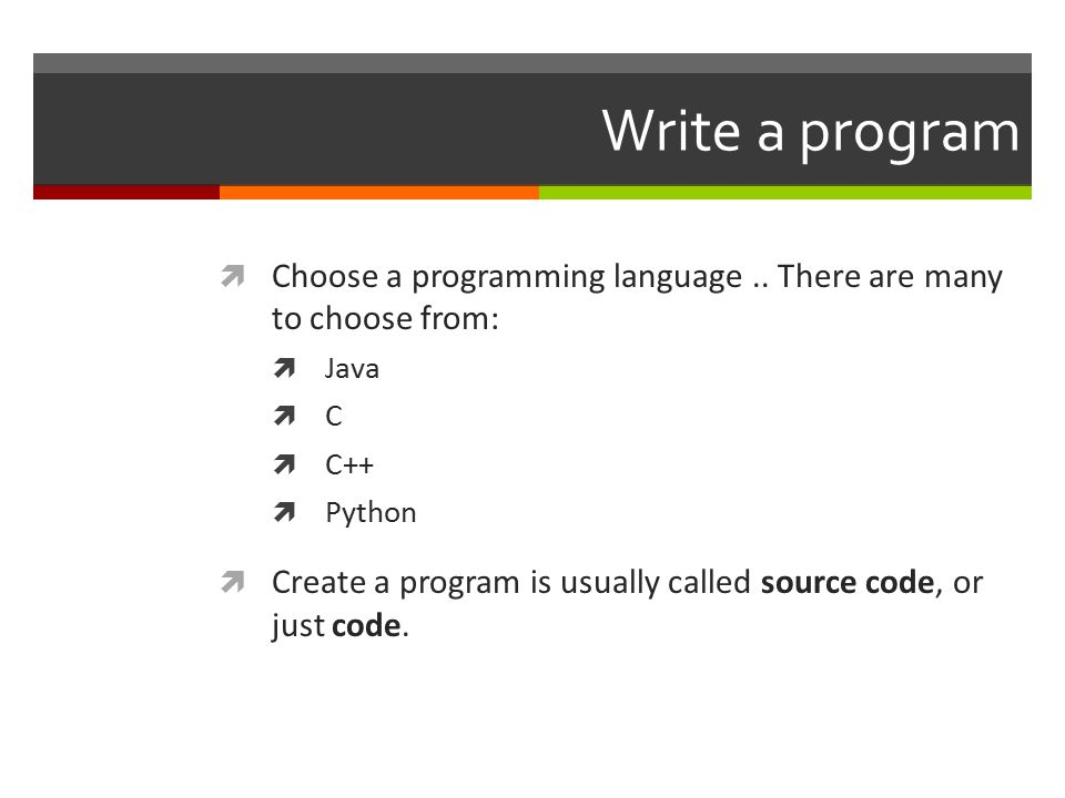 Compile a program  In order to use a program, you usually have to compile it first.