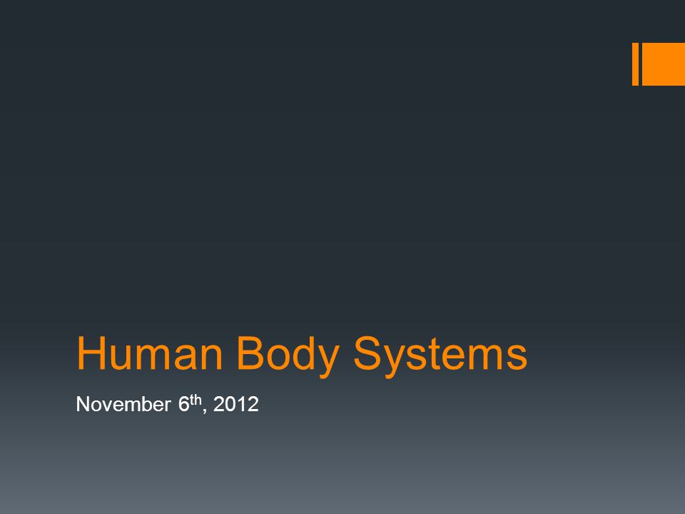 Human Body Systems November 6 th, 2012