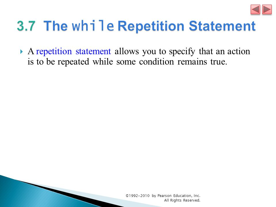  A repetition statement allows you to specify that an action is to be repeated while some condition remains true.