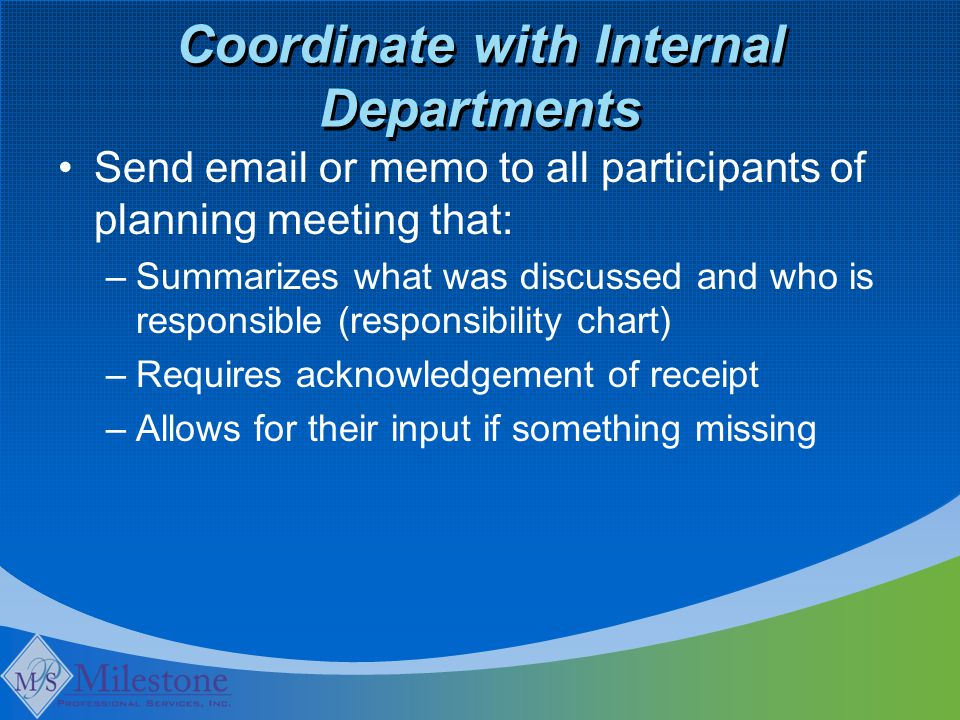 Coordinate with Internal Departments Send email or memo to all participants of planning meeting that: –Summarizes what was discussed and who is respon